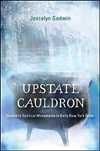 Upstate Cauldron: Eccentric Spiritual…