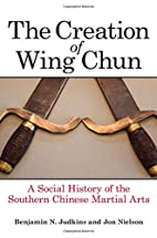 The Creation of Wing Chun: A Social History…