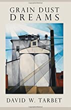 Grain Dust Dreams by David W. Tarbet