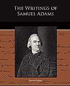 The Writings of Samuel Adams by Samuel Adams