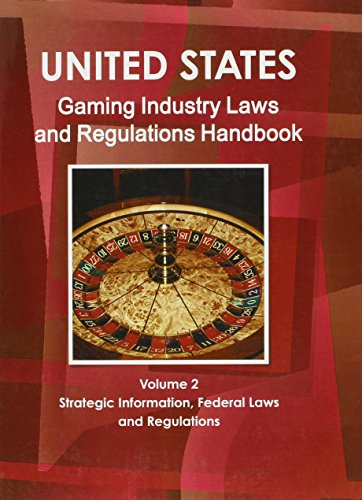 united-states-gaming-industry-law-and-regulations-handbook-strategic-information-federal-laws-and-regulations