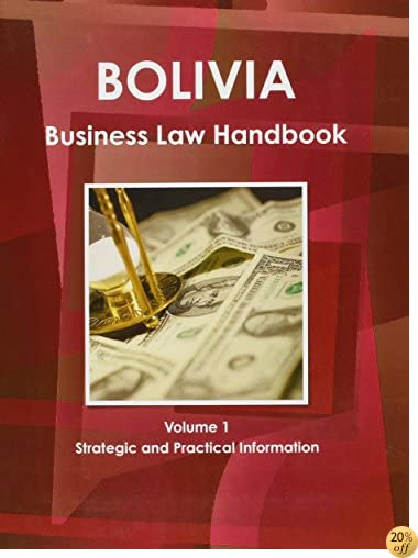 Bolivia Business Law Handbook: Strategic Information and Laws