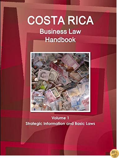 Costa Rica Business Law Handbook: Strategic Information and Laws
