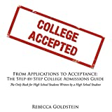 Goldstein, Rebecca: From Applications to Acceptance: The Step-by-Step College Admissions Guide: The Only Book for High School Students Written by a High School Student