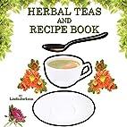 Herbal Teas and Recipe Book by Linda Jackson