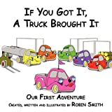 Smith, Robin: If You Got It, A Truck Brought It: Our First Adventure