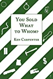 Carpenter, Ken: You Sold What to Whom?