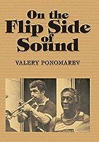On the Flip Side of Sound by Valery…