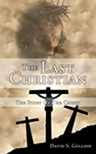 The Last Christian: The Story Of The Christ…