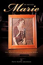 My Mother Marie by Patti Happel Grannan