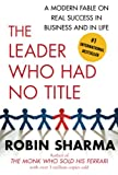 Sharma, Robin: The Leader Who Had No Title: A Modern Fable on Real Success in Business and in Life