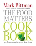 Bittman, Mark: The Food Matters Cookbook: 500 Revolutionary Recipes for Better Living