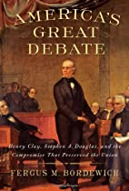 America's Great Debate: Henry Clay, Stephen…