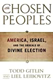 Gitlin, Todd: The Chosen Peoples: America, Israel, and the Ordeals of Divine Election