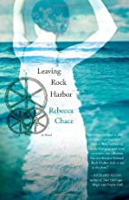 Leaving Rock Harbor: A Novel by Rebecca…
