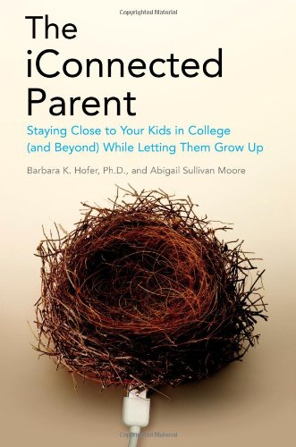 the-iconnected-parent-staying-close-to-your-kids-in-college-and-beyond-while-letting-them-grow-up