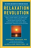 Benson, Herbert: Relaxation Revolution: The Science and Genetics of Mind Body Healing