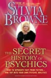 Browne, Sylvia: The Secret History of Psychics: How to Separate Fact From Fiction - and Tap Into Your Own Psychic Abilities