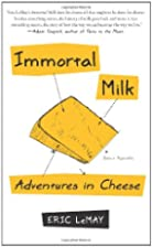 Immortal Milk: Adventures in Cheese by Eric…
