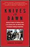 Friedman, Andrew: Knives at Dawn: America's Quest for Culinary Glory at the Bocuse d'Or, the World's Most Prestigious Cooking Competition