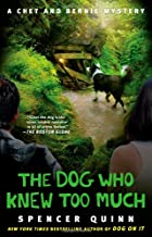 The Dog Who Knew Too Much: A Chet and Bernie…