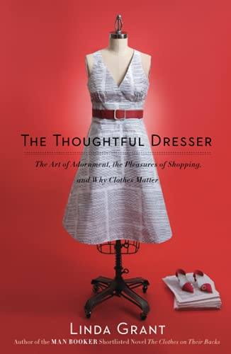 the-thoughtful-dresser-the-art-of-adornment-the-pleasures-of-shopping-and-why-clothes-matter