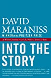 Maraniss, David: Into the Story: A Writer's Journey through Life, Politics, Sports and Loss
