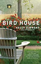 The Bird House: A Novel by Kelly Simmons