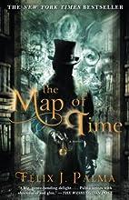 The Map of Time: A Novel by Felix J. Palma