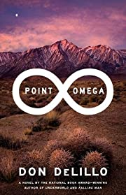 Point Omega: A Novel by Don DeLillo