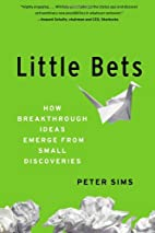Little Bets: How Breakthrough Ideas Emerge…
