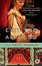 Exit the Actress: A Novel by Priya Parmar