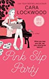 Lockwood, Cara: Pink Slip Party