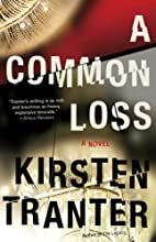 A Common Loss: A Novel by Kirsten Tranter