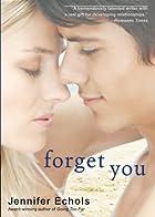 Forget You by Jennifer Echols