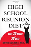 David Colbert: The High School Reunion Diet: Lose 20 Years in 30 Days