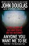 Douglas, John E.: Anyone You Want Me to Be: A True Story of Sex and Death on the Internet