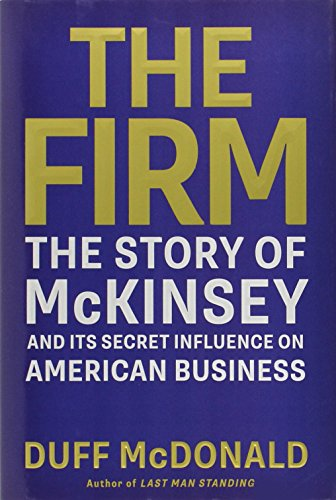 the-firm-the-story-of-mckinsey-and-its-secret-influence-on-american-business