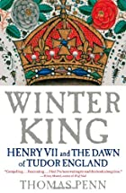 Winter King: Henry VII and the Dawn of Tudor&hellip;