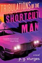 Tribulations of the Shortcut Man: A Novel by…