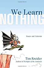 We Learn Nothing: Essays and Cartoons by Tim…