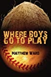 Ward, Matthew: Where Boys go to Play