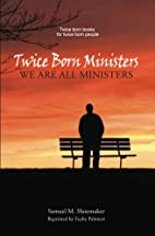 Twice-Born Ministers by Samuel Moor…