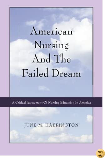 American Nursing and the Failed Dream: A Critical Assessment of Nursing Education in America