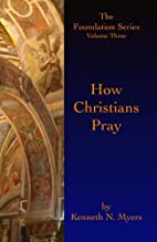 How Christians Pray: The Foundation Series…