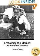 Embracing the Moment: An Alzheimer's Memoir