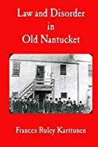 Law and Disorder in Old Nantucket by Frances…