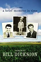 A Brief Moment in Time by Bill Dicksion