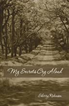 My Secrets Cry Aloud by Sherry Robinson