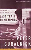 Guralnick, Peter: Last Train to Memphis: The Rise of Elvis Presley